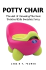 Potty Chair: The Art of Choosing The Best Toddler/Kids Portable Potty Cover Image