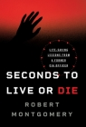 Seconds to Live or Die: Life-Saving Lessons from a Former CIA Officer Cover Image