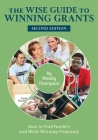 The Wise Guide to Winning Grants: How to Find Funders and Write Winning Proposals (Wise Guides #1) Cover Image
