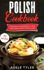 Polish Cookbook: 77 Recipes For Preparing At Home Traditional Dishes From Poland Cover Image