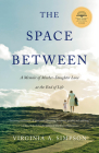 The Space Between: A Memoir of Mother-Daughter Love at the End of Life Cover Image