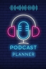 Podcast Planner: Podcasting Book To Plan Your Successful Episodes Planning The Perfect Podcast Cover Image