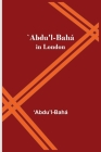 `Abdu'l-Bahá in London Cover Image
