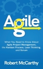 Agile: What You Need to Know About Agile Project Management, the Kanban Process, Lean Thinking, and Scrum Cover Image