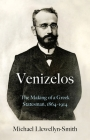 Venizelos: The Making of a Greek Statesman 1864-1914 Cover Image