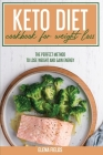 Keto Diet Cookbook For Weight Loss: The Perfect Method To Lose Weight And Gain Energy Cover Image