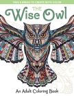 The Wise Owl: An Adult Coloring Book (Take a Break to Create with Color) Cover Image