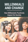 Millennials And Change: How Millennials Positively Impact On Society: Revolutionary Misfit Manifesto Cover Image