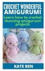 Crochet Wonderful Amigurumi: Learn How to Crochet Stunning Amigurumi Projects Cover Image