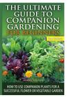 The Ultimate Guide to Companion Gardening for Beginners Cover Image