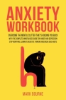 Anxiety Workbook: Overcome the Mental Clutter That's Holding you Back with the Complete Mindfulness Guide for Anger and Depression. Stop Cover Image