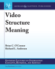 Video Structure Meaning (Synthesis Lectures on Information Concepts) Cover Image