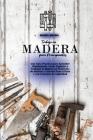 Trabajo en Madera para Principiantes: Una Guía Práctica para Aprender Rápidamente Cómo Empezar a Trabajar la Madera en Proyectos de Interior y Exterio Cover Image