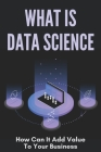 What Is Data Science: How Can It Add Value To Your Business: Data Science Basics Tutorial Cover Image