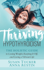 Thriving with Hypothyroidism: The Holistic Guide to Losing Weight, Keeping It Off, and Living a Vibrant Life Cover Image