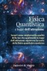 Fisica Quantistica E Legge Dell'Attrazione: Scopri Come Migliorare La Qualità Della Tua Vita Applicando La Legge Dell'Attrazione Attraverso La Teoria Cover Image
