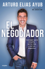 El negociador: Consejos para triunfar en la vida y en los negocios / The Negotia tor: Tips for Success in Life and in Business Cover Image