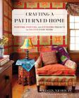 Crafting a Patterned Home: Painting, Printing, and Stitching Projects to Enliven Every Room Cover Image