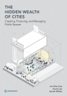 The Hidden Wealth of Cities: Creating, Financing, and Managing Public Spaces Cover Image
