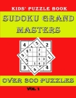 Sudoku Grand Masters: Sudoku puzzles for clever kids/ sudoku for kids 8-12 79+ sudoku puzzle/ sudoku for your vacation Cover Image
