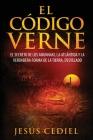 El Código Verne: El secreto de los Anunnaki, la Atlántida y la verdadera forma de la Tierra (desvelado) Cover Image