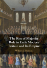 The Rise of Majority Rule in Early Modern Britain and Its Empire Cover Image