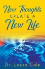 New Thoughts Create a New Life: Learn How to Manifest a Life you Love Cover Image