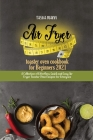Air fryer toaster oven cookbook for Beginners 2021: A Collection of Effortless, Quick and Easy Air Fryer Toaster Oven Recipes for Everyone Cover Image