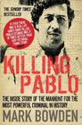 Killing Pablo: The Hunt for the Richest, Most Powerful Criminal in History Cover Image