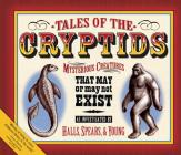 Tales of the Cryptids: Mysterious Creatures That May or May Not Exist Cover Image
