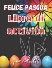 felice pasqua libro di attività: Libro da colorage di Pasqua -Mandala di Pasqua e colorazioni -Mandala di Pasqua da colorare Cover Image
