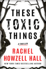 These Toxic Things: A Thriller Cover Image