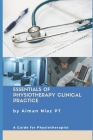 Essentials of Physiotherapy Clinical Practice: A Guide for Physiotherapist Cover Image
