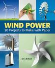 Wind Power: 20 Projects to Make with Paper Cover Image