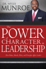 The Power of Character in Leadership: How Values, Morals, Ethics, and Principles Affect Leaders Cover Image