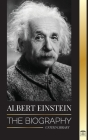 Albert Einstein: The biography - The Life and Universe of a Genius Scientist (Science) Cover Image