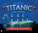 The Story of Titanic for Children: Astonishing Little-Known Facts and Details about the Most Famous Ship in the World Cover Image