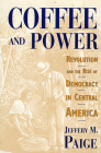 Coffee and Power: Revolution and the Rise of Democracy in Central America Cover Image