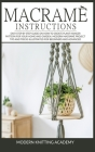 Macramè Instructions: Easy Step by Step Guide on How to Create Plant Hanger Pattern for your Home and Garden. Modern Macramè Project Tips an (Book #2) Cover Image