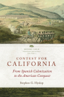 Contest for California, Volume 2: From Spanish Colonization to the American Conquest (Before Gold: California Under Spain and Mexico #2) Cover Image