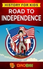 Road to Independence: History for kids: American Revolution: a captivating guide to the American revolutionary War and the United States of Cover Image