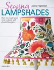 Sewing Lampshades: How to Create Your Own Tailored and Pleated Designs Cover Image