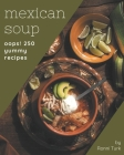 Oops! 250 Yummy Mexican Soup Recipes: A Yummy Mexican Soup Cookbook You Won't be Able to Put Down Cover Image
