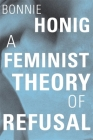 A Feminist Theory of Refusal (Mary Flexner Lectures of Bryn Mawr College #4) Cover Image
