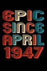 Epic Since April 1947: Perfect Birthday Gift for 73 Year Old Men and Women Cover Image