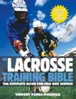 The Lacrosse Training Bible: The Complete Guide for Men and Women Cover Image