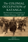 The Colonial Occupation of Katanga: The Personal Correspondence of Cl&eacutement Brasseur, 1893-1897 (Fontes Historiae Africanae) Cover Image