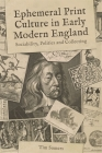 Ephemeral Print Culture in Early Modern England: Sociability, Politics and Collecting (Studies in the Eighteenth Century #10) Cover Image