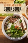 Southern Asian Cookbook: 3 Books in 1: 210 Recipes For Authentic Indian Thai And Vietnamese Food Cover Image