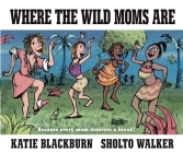 Where the Wild Moms Are Cover Image